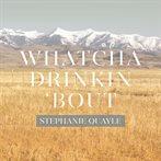 Stephanie Quayle 'Whatcha Drinkin 'Bout'